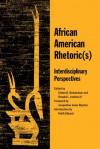 African American Rhetoric(s): Interdisciplinary Perspectives - Elaine B Richardson, Ronald L. Jackson II, Keith Gilyard, Jacqueline Jones Royster