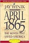 April 1865: The Month That Saved America - Jay Winik