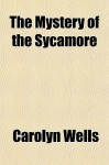 The Mystery of the Sycamore - Carolyn Wells