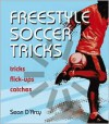 Freestyle Soccer Tricks: Tricks, Flick-Ups, Catches - Sean D'Arcy