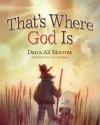 That's Where God Is - Daniel Morrow, Alison Strobel Morrow, Cory Godbey