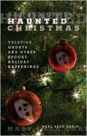 Haunted Christmas: Yuletide Ghosts and Other Spooky Holiday Happenings - Mary Beth Crain
