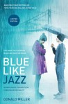 Blue Like Jazz: Movie Edition: Nonreligious Thoughts on Christian Spirituality - Donald Miller