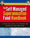 The Self Managed Superannuation Fund Handbook: A Practical Guide to Starting and Managing Your Own Fund - Barbara Smith, Ed Koken