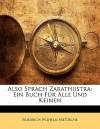 Also Sprach Zarathustra: Ein Buch Fur Alle Und Keinen - Friedrich Nietzsche