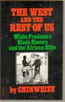 The West and the Rest of Us: White Predators, Black Slavers and the African Elite - Chinweizu