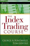 The Index Trading Course (Wiley Trading) - George A. Fontanills, Tom Gentile