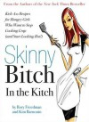 Skinny Bitch in the Kitch: Kick-Ass Recipes for Hungry Girls Who Want to Stop Cooking Crap (and Start Looking Hot!) - Rory Freedman, Kim Barnouin