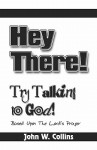 Hey There! Try Talking to God: Based on the Lord's Prayer - John Collins