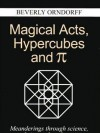 Magical Acts, Hypercubes and Pie: Meanderings Through Science, Medicine and Mathematics - Beverly Orndorff, Walter R. T. Witschey, Martin Rhodes