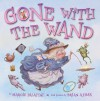 Gone With The Wand - Margie Palatini, Brian Ajhar