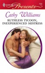 Ruthless Tycoon, Inexperienced Mistress - Cathy Williams