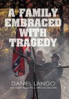 A Family Embraced with Tragedy - Daniel Lango, Matt Hughes, Kris Mcmullen