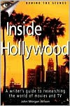 Inside Hollywood: A Writer's Guide to the World of Movies and TV - John Morgan Wilson