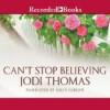 Can't Stop Believing - Jodi Thomas, Julia Gibson