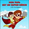 Mon Papa Est Un Super-Héros (French Edition) - Lily Lexington