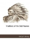 Traditions of the Skidi Pawnee - George A. Dorsey