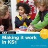 Making It Work in Ks1: Continuing Eyfs Approaches Into Key Stage 1 - Sally Featherstone