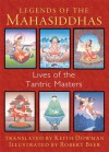 Legends of the Mahasiddhas: Lives of the Tantric Masters - Keith Dowman, Robert Beer