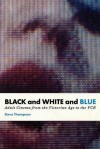 Black and White and Blue: Adult Cinema from the Victorian Age to the VCR - Dave Thompson