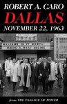 Dallas, November 22, 1963: From The Passage of Power (Vintage) - Robert A. Caro