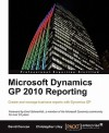 Microsoft Dynamics GP 2010 Reporting - Christopher Liley, David Duncan
