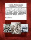 The Case of the Agent to the Settlers on the Coast of Yucatan and the Late Settlers on the Mosquito-Shore: Stating the Whole of His Conduct in Soliciting Compensation for the Losses Sustained by Each of Those Classes of His Majesty's Injured And... - Robert White