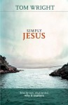 Simply Jesus - Who He Was, What He Did, Why it Matters - Tom Wright