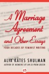 A Marriage Agreement and Other Essays: Four Decades of Feminist Writing - Alix Kates Shulman