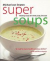 Super Soups: Healing Soups For Mind, Body, And Soul (Superfoods) - Michael van Straten