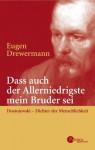 Daß auch der Allerniedrigste mein Bruder sei: Dostojewski - Dichter der Menschlichkeit; fünf Betrachtungen - Eugen Drewermann