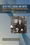 Metaethics, Egoism, and Virtue: Studies in Ayn Rand's Normative Theory - Allan Gotthelf, James G. Lennox