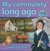 My Community Long Ago (Bobbie Kalman's Leveled Readers: My World: H) - Bobbie Kalman