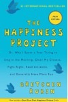 The Happiness Project (with New Extras): Or, Why I Spent a Year Trying to Sing in the Morning, Clean My Closets, Fight Right, Read Aristotle, and Generally Have More Fun - Gretchen Rubin