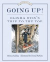 Going Up!: Elisha Otis's Trip to the Top - Monica Kulling, David Parkins