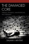 The Damaged Core: Origins, Dynamics, Manifestations, and Treatment - Salman Akhtar
