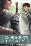 Pendragon's Legacy - Caroline Stephens