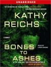 Bones to Ashes (Audio) - Kathy Reichs, Linda Emond