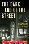 The Dark End of the Street: New Stories of Sex and Crime by Today's Top Authors - Jonathan Santlofer, S.J. Rozan