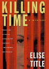 Killing Time - Elise Title