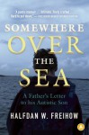 Somewhere Over the Sea: A Father's Letter to His Autistic Son - Halfdan W. Freihow, Robert Ferguson