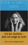 Ich bin Autistin - aber ich zeige es nicht. Leben mit dem Asperger-Syndrom (German Edition) - Liane Holliday Willey, Michael Schmitz, Katrin Götz Götz, Tony Attwood