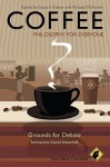 Coffee - Philosophy for Everyone: Grounds for Debate - Scott F. Parker, Michael W. Austin, Fritz Allhoff, Donald Schoenholt
