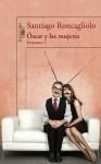 Óscar y las mujeres (Episodio 5) - Santiago Roncagliolo