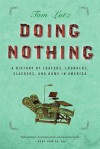 Doing Nothing: A History of Loafers, Loungers, Slackers, and Bums - Tom Lutz