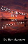 Concerned; But Not Consumed - Ron Sanders