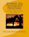 Wyoming: The Outdoor West (Masterpiece Collection): Great Western Classic - William MacLeod Raine