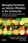 Managing Persistent and Serious Offenders in the Community - Robin Moore, Colin Roberts, Emily Gray
