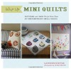 Whip Up Mini Quilts: Patterns and How-to for 26 Contemporary Small Quilts - Kathreen Ricketson, Leigh Beisch