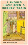 I Should Have Been a Hornby Train - Pat Arrowsmith